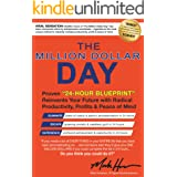 """The Million Dollar Day: Proven """"24-Hour Blueprint"""" Reinvents Your Future With Radical Productivity, Profits & Peace Of Mind"""