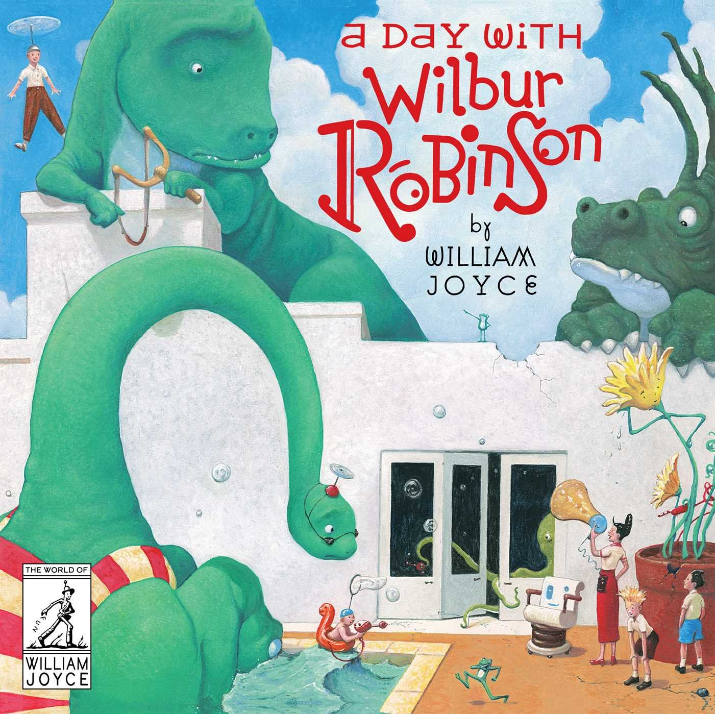 A Day with Wilbur Robinson World of William Joyce: Amazon.co.uk: William Joyce: Books