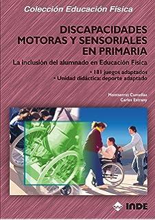 Discapacidades Motoras Y Sensoriales En Primaria (Educación Física... Especial y Necesidades Educativas