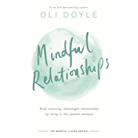 Mindful Relationships: Build nurturing, meaningful relationships by living in the present moment (Mindful Living Series) (English Edition)