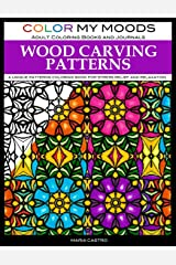 Adult Coloring Book: Wood Carving Patterns Coloring Book for Adults by Color My Moods Adult Coloring Books and Journals: A Unique Patterns Coloring Book for Relaxation and Stress Relief Paperback