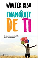 Enamórate de ti (Edición mexicana): El valor imprescindible de la autoestima (Spanish Edition) Kindle Edition