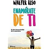Enamórate de ti (Edición mexicana): El valor imprescindible de la autoestima (Fuera de colección) (Spanish Edition)