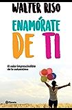 Enamórate de ti (Edición mexicana): El valor imprescindible de la autoestima (Spanish Edition)