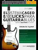 El Sistema CAGED Y 100 Licks Para Guitarra Blues: Aprende a tocar blues a tu manera (Spanish Edition)