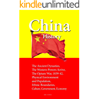 China History: The Ancient Dynasties, The Western Powers Arrive, The Opium War, 1839-42, Physical Environment and Population, Ethnic Boundaries, Culture, Government, Economy (English Edition)
