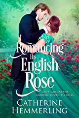 Romancing His English Rose (Lady Lancaster Garden Society Book 2) Kindle Edition