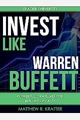 Invest Like Warren Buffett: Powerful Strategies for Building Wealth Kindle Edition