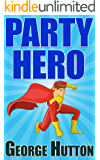 Party Hero: Explode Charisma, Multiply Charm, and Fire Up Irresistible Conversational Skills