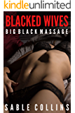 Blacked Wives: Big Black Massage (An Interracial Forced Submission)