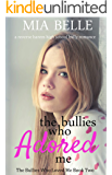 The Bullies Who Adored Me: A Reverse Harem High School Bully Romance (The Bullies Who Loved Me, Book 2)