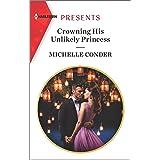 Crowning His Unlikely Princess (Harlequin Presents Book 3814)