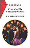 Crowning His Unlikely Princess (Harlequin Presents Book 3814)