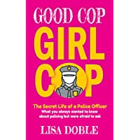 Good Cop Girl Cop: The Secret Life of a Police Officer: What You Always Wanted To...