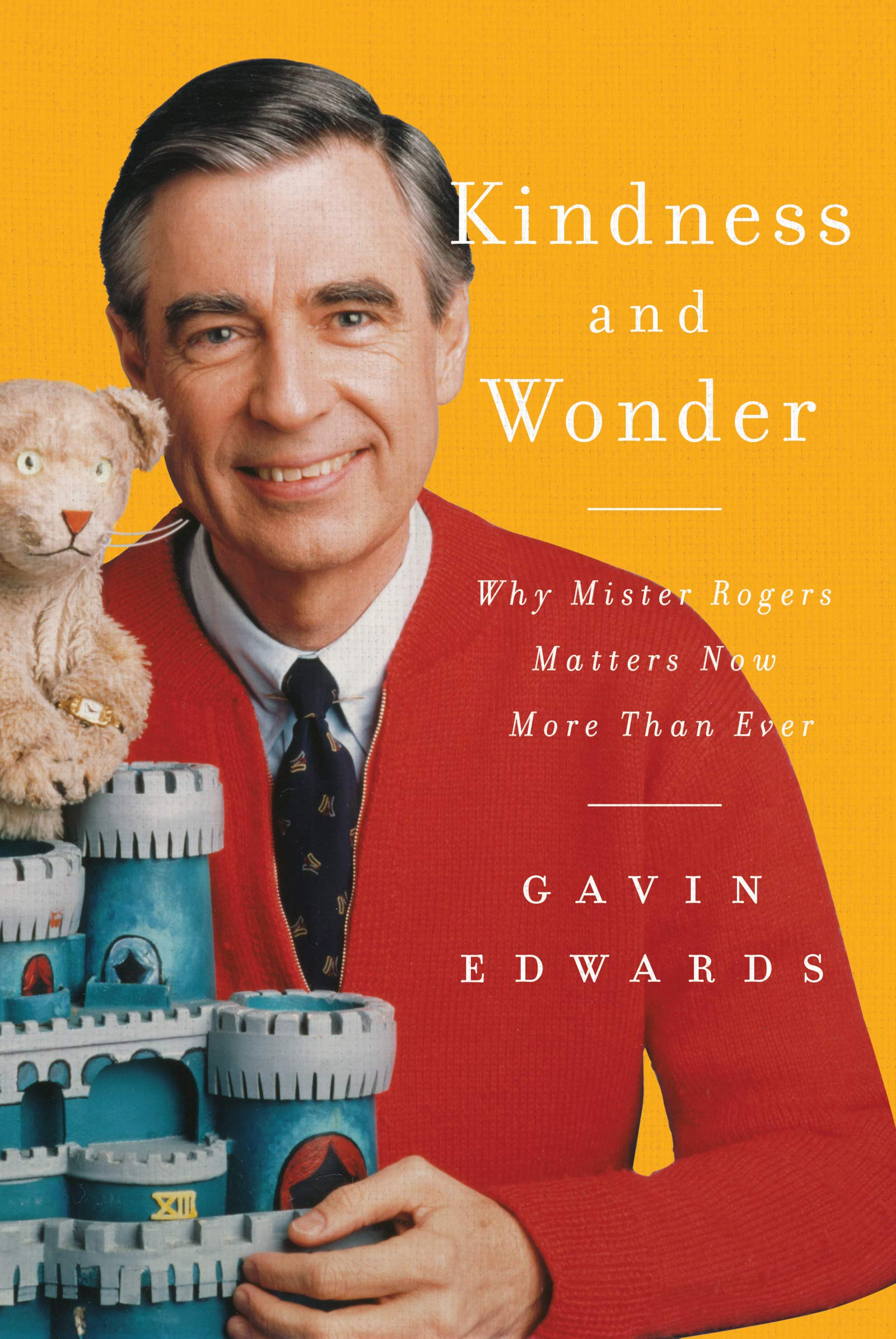 Kindness And Wonder Why Mister Rogers Matters Now More Than Ever Edwards Gavin 9780062950741 Amazon Com Books