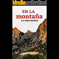 EN LA MONTAÑA: novela de romance lésbico. ¡Un amor entre paisajes! (Spanish Edition) book cover