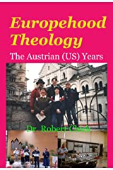 Europehood Theology: The Austrian (US) Years Kindle Edition