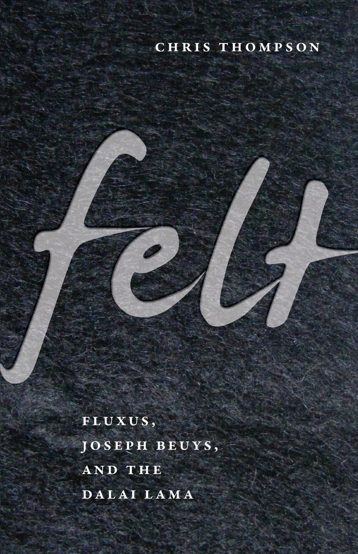 Felt: Fluxus, Joseph Beuys, and the Dalai Lama pdf