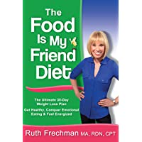 The Food Is My Friend Diet: The Ultimate 30-Day Weight Loss Plan.  Get Healthy,...