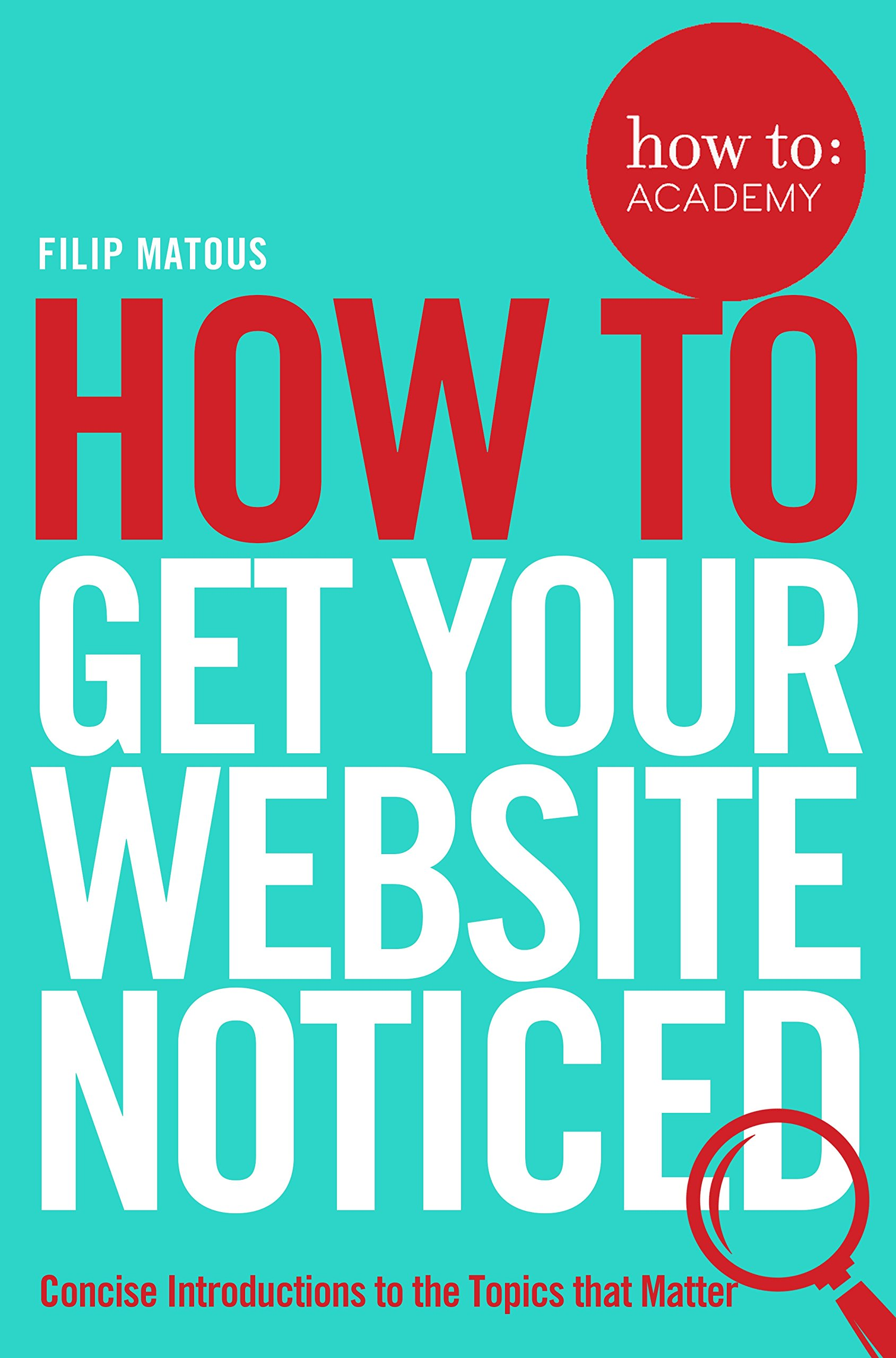 How to Get Your Website Noticed (How To: Academy): Filip Matous: 9781509814497: Amazon.com: Books