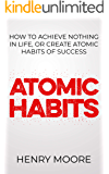 Atomic Habits: How To Achieve Nothing In Life Or Create Atomic Habits Of Success