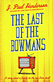 The Last of the Bowmans: From the author of Last Bus to Coffeeville