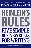 Heinlein's Rules: Five Simple Business Rules for Writing (WMG Writer's Guides Book 10)