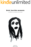 Brief, Horrible Moments: A collection of one sentence horror stories