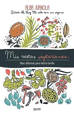 Mis recetas vegetarianas: Ideas deliciosas para toda la familia