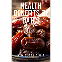 Health Benefits of Dates: The New Super Fruit (English Edition)
