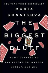 The Biggest Bluff: How I Learned to Pay Attention, Master Myself, and Win Kindle Edition