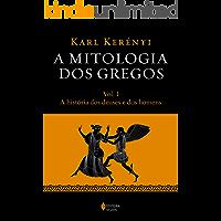 A mitologia dos gregos Vol. I: A história dos deuses e dos homens