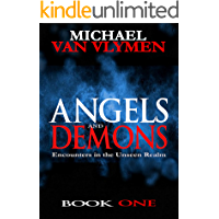 Angels and Demons: Encounters in the Unseen Realm