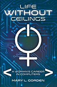 Life Without Ceilings: A Woman's Career in Computers