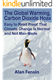 The Global Warming, Carbon Dioxide Hoax: Easy to Read Proof That Climate Change Is Normal and Not Man-Made (English Edition)