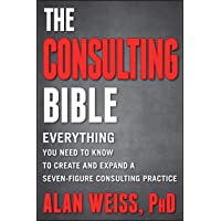 Image for The Consulting Bible: Everything You Need to Know to Create and Expand a Seven-Figure Consulting Practice