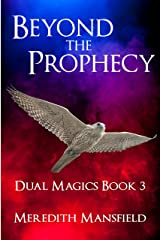 Beyond the Prophecy (Dual Magics Book 3) Kindle Edition