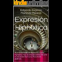 Expresión Hipnótica: Nuevo método de hipnosis y auto hipnosis muy avanzada enfocada a la realización humana. Para todo público.
