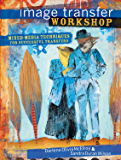 Image Transfer Workshop: Mixed-Media Techniques for Successful Transfers (English Edition)