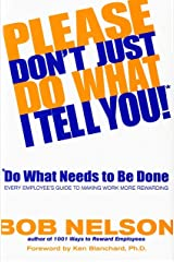 Please Don't Just Do What I Tell You! Do What Needs to Be Done: Every Employee's Guide to Making Work More Rewarding Kindle Edition