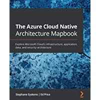 The Azure Cloud Native Architecture Mapbook: Explore Microsoft Cloud's infrastructure, application, data, and security…