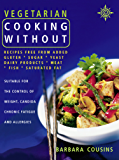 Vegetarian Cooking Without: All recipes free from added gluten, sugar, yeast, dairy produce, meat, fish and saturated fat (Text only): Recipes Free from ... Dairy Products, Meat, Fish, Saturated Fat