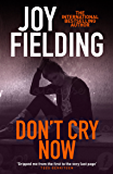 Don't Cry Now: A dark and gripping psychological thriller