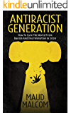 Antiracist Generation: How to Cure the World from Racism and Discrimination in 2020