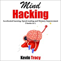 Mind Hacking: How to Become the Best Version of Yourself! Accelerated Learning, Speed Reading and Memory Improvement- 3 Books in 1