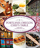 Portland, Oregon Chef's Table: Extraordinary Recipes from the City of Roses (Chess Classics)