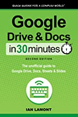 Google Drive and Docs In 30 Minutes (In 30 Minutes Series): The unofficial guide to Google's free online office and storage suite Kindle Edition