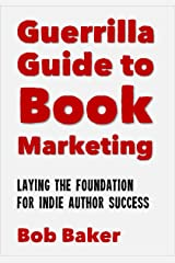 The Guerrilla Guide to Book Marketing: Laying the Foundation for Indie Author Success Kindle Edition