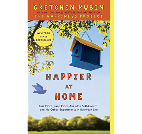 Happier At Home Kiss More Jump More Abandon Self Control And My Other Experiments In Everyday Life Kindle Edition By Rubin Gretchen Health Fitness Dieting Kindle Ebooks Amazon Com