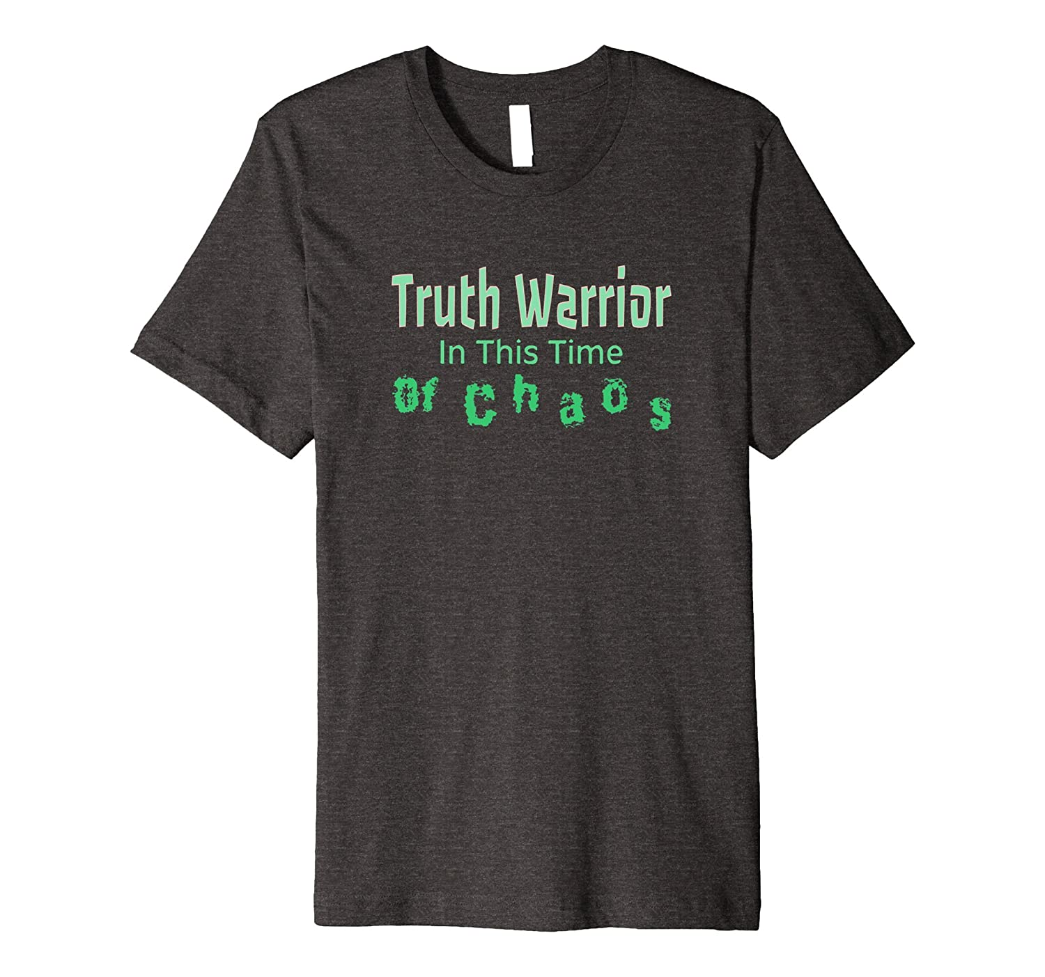 Truth Warrior in this time of Choas Tee Powerful